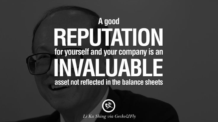 A good reputation for yourself and your company is an invaluable asset not reflected in the balance sheets. best tumblr quotes instagram pinterest Inspiring Li Ka Shing Life Lessons and Business Quotes