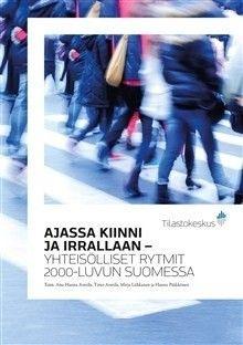 Ajassa kiinni ja irrallaan : yhteisölliset rytmit 2000-luvun Suomessa / Anttila, Anu-Hanna, toimittaja, ; Anttila, Timo, toimittaja, ; Liikkanen, Mirja, toimittaja, ; Pääkkönen, Hannu, toimittaja, ; Aalto, Kristiina, kirjoittaja.