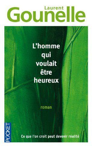L'homme qui voulait être heureux - Laurent GOUNELLE - Amazon.fr - Livres