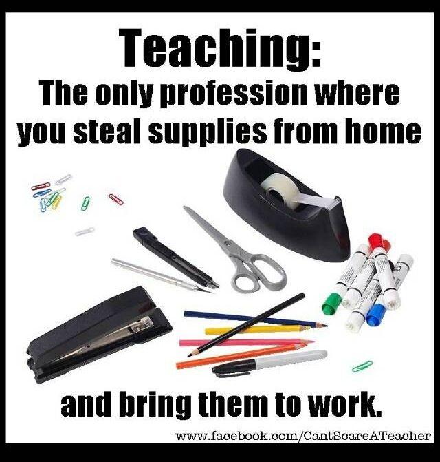 Teaching: The only profession where you steal supplies from home and bring them to work. #truth