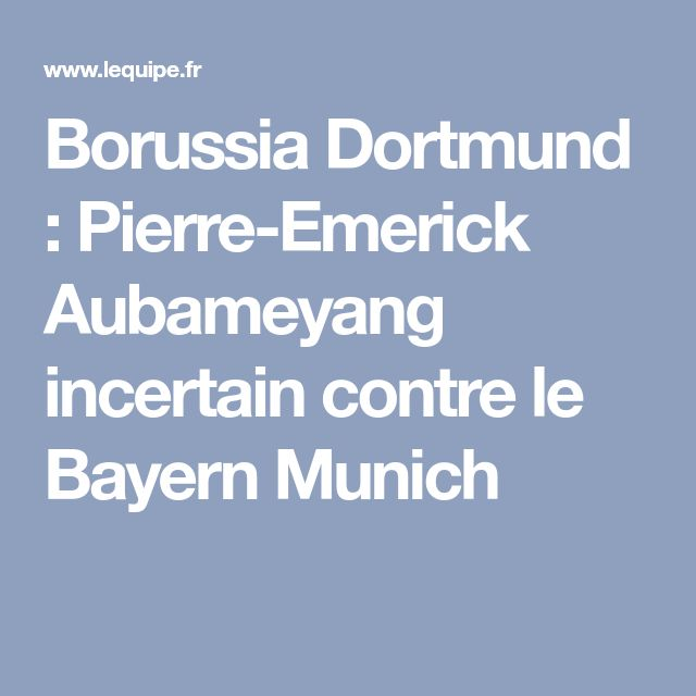 Borussia Dortmund : Pierre-Emerick Aubameyang incertain contre le Bayern Munich