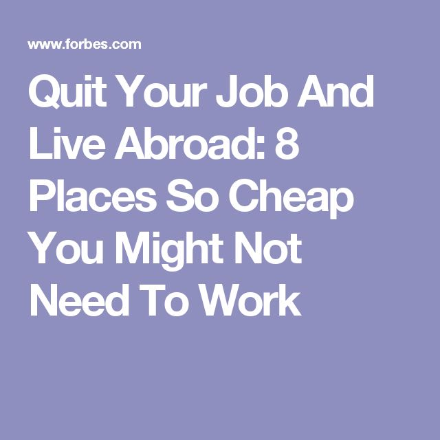 Quit Your Job And Live Abroad: 8 Places So Cheap You Might Not Need To Work
