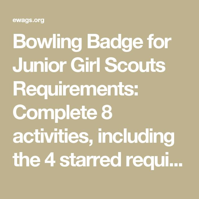 Bowling Badge for Junior Girl Scouts  Requirements: Complete 8 activities, including the 4 starred requirements.