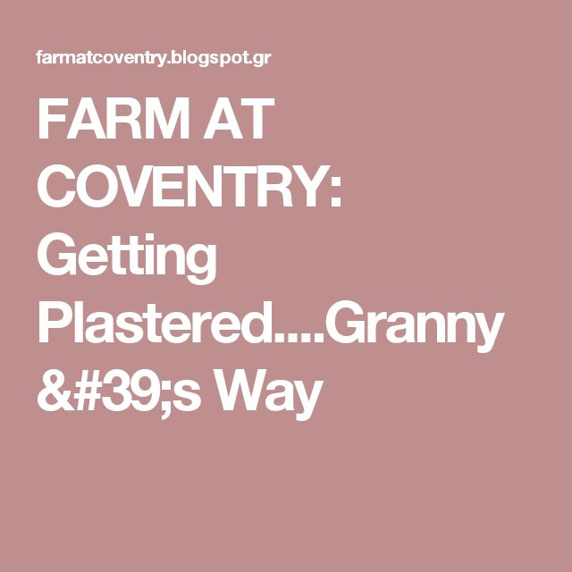 FARM AT COVENTRY: Getting Plastered....Granny's Way