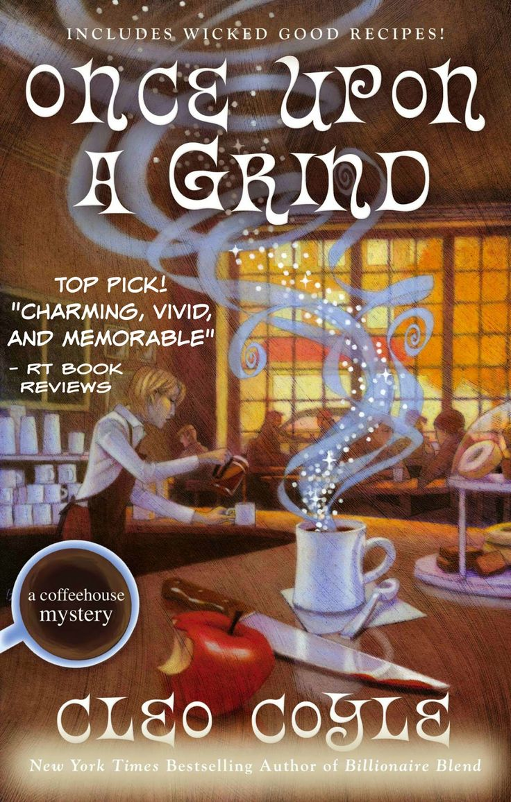 Once Upon a Grind: a wicked good culinary mystery with over 20 delicious recipes, enjoy!