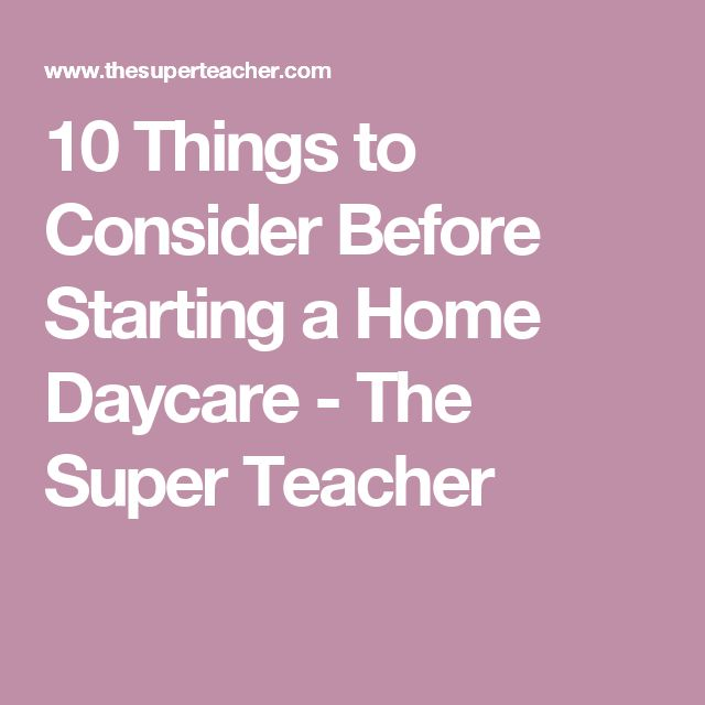 10 Things to Consider Before Starting a Home Daycare - The Super Teacher