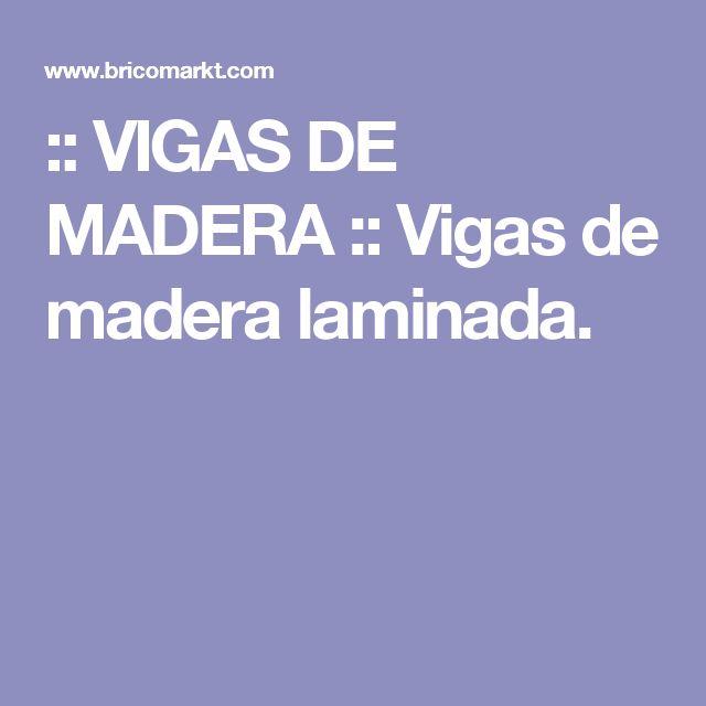 :: VIGAS DE MADERA :: Vigas de madera laminada.