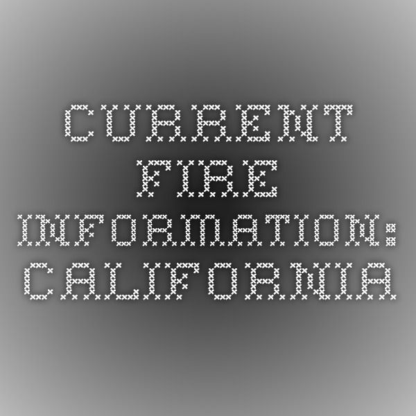 Current Fire Information: California