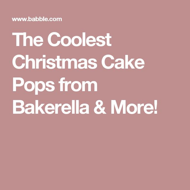 The Coolest Christmas Cake Pops from Bakerella & More!