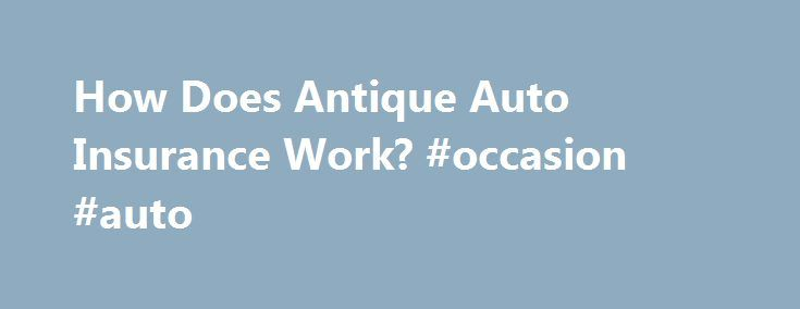 """How Does Antique Auto Insurance Work? #occasion #auto http://sweden.remmont.com/how-does-antique-auto-insurance-work-occasion-auto/  #antique auto insurance # How Does Antique Auto Insurance Work? Continue Reading Below Admit it. You're a car nut. Or maybe you prefer """"car enthusiast."""" I'm not saying there is anything wrong with that. But let's face it, once you have paid good money for your first antique automobile and it is about to be sitting in your garage, you have got to answer some…"""