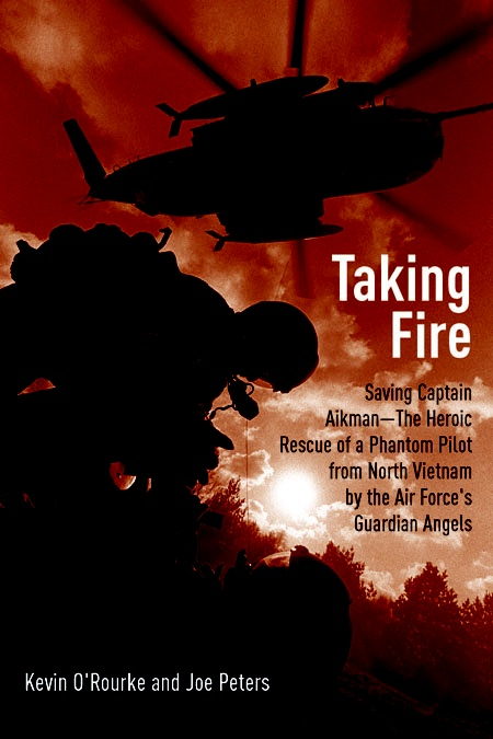 Taking Fire: Saving Captain Aikman: A Story of the Vietnam Air War by Kevin O'Rourke and Joe Peters