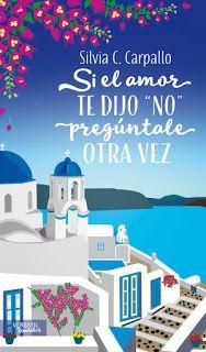 """Libros, historias y yo: SI EL AMOR TE DIJO """"NO"""" PREGÚNTALE OTRA VEZ """"SILVIA C. CARPALLO"""""""