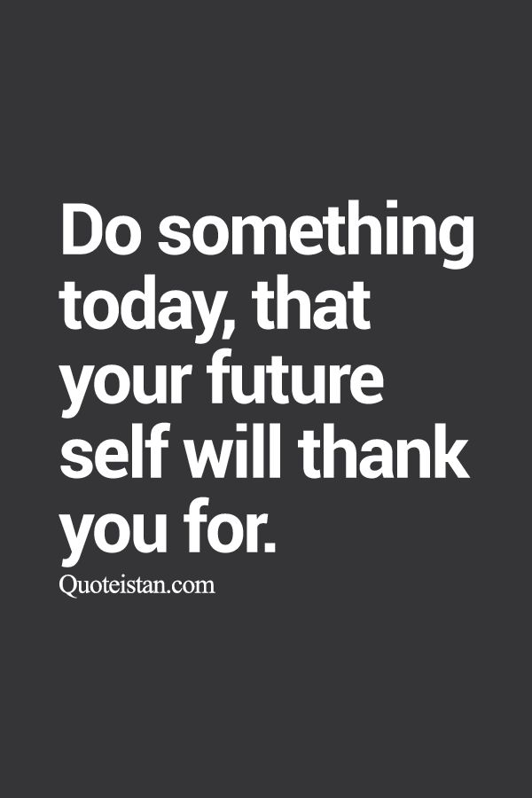 Do something today that your #future self will thank you for. http://www.quoteistan.com/2015/09/do-something-today-that-your-future.html