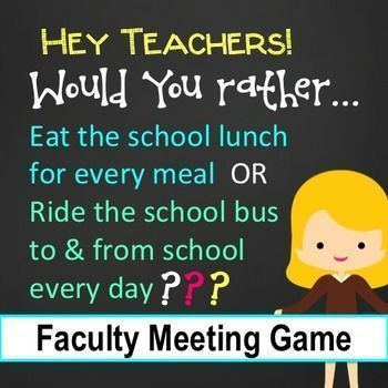 """Fun custom questions for teachers. Faculty """"Would You Rather"""" Game for faculty meeting fun and stress relief. Some examples from the game:Eat the school lunch every day for every meal during the weekorRide the school bus with your students to and from w"""