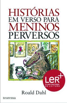 Histórias em Verso para Meninos Perversos, de Roald Dahl, publicado pela Teorema, com tradução de Luísa Ducla Soares. É recomendado para crianças a partir dos dez anos.