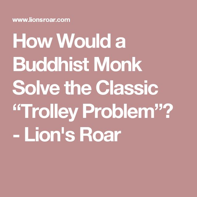 "How Would a Buddhist Monk Solve the Classic ""Trolley Problem""? - Lion's Roar"