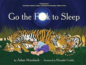 """Go the Fuck to Sleep is a bedtime book for parents who live in the real world, where a few snoozing kitties and cutesy rhymes don''t always send a toddler sailing blissfully off to dreamland. Profane, affectionate, and radically honest, California Book Award-winning author Adam Mansbach''s verses perfectly capture the familiar - and unspoken - tribulations of putting your little angel down for the night. In the process, they open up a conversation about parenting, granting us permission to…"