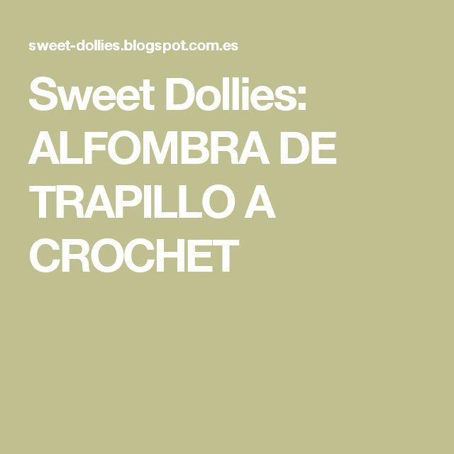 Sweet Dollies: ALFOMBRA DE TRAPILLO A CROCHET