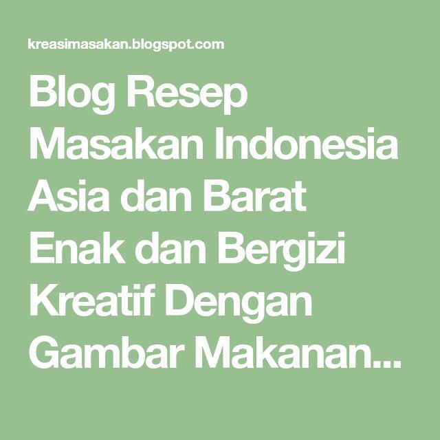 Blog Resep Masakan Indonesia Asia Dan Barat Enak Dan Bergizi Kreatif Dengan Gambar Makanan Dan Minuman Serta Ku Resep Resep Masakan Indonesia Masakan Indonesia