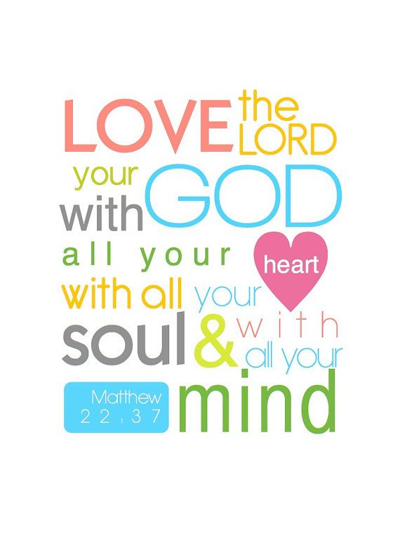 * Love the Lord your God with all your heart with all your soul and with all your mind. Matthew 22:37. Bible Verse. Quotes