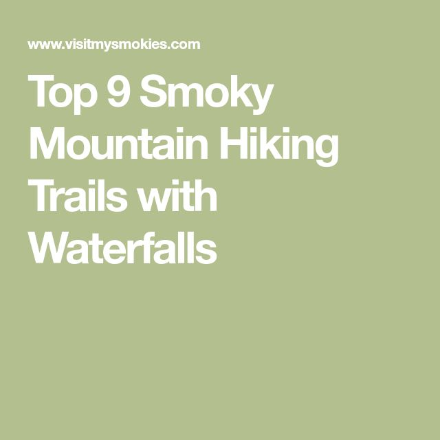 Top 9 Smoky Mountain Hiking Trails with Waterfalls