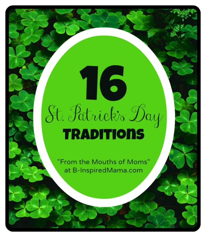 """Do you celebrate St. Patrick's Day with your kids? Find ideas for fun St. Patrick's Day family traditions """"from the mouths of moms"""" at B-InspiredMama.com."""