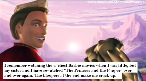 "Barbie Confessions: I remember watching the earliest Barbie movies when I was little but my sister and I have re-watched ""The Princess and the Pauper"" over and over again. The bloopers at the end make me crack up"