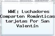 http://tecnoautos.com/wp-content/uploads/imagenes/tendencias/thumbs/wwe-luchadores-comparten-romanticas-tarjetas-por-san-valentin.jpg Tarjetas De San Valentin. WWE: Luchadores comparten románticas tarjetas por San Valentín, Enlaces, Imágenes, Videos y Tweets - http://tecnoautos.com/actualidad/tarjetas-de-san-valentin-wwe-luchadores-comparten-romanticas-tarjetas-por-san-valentin/