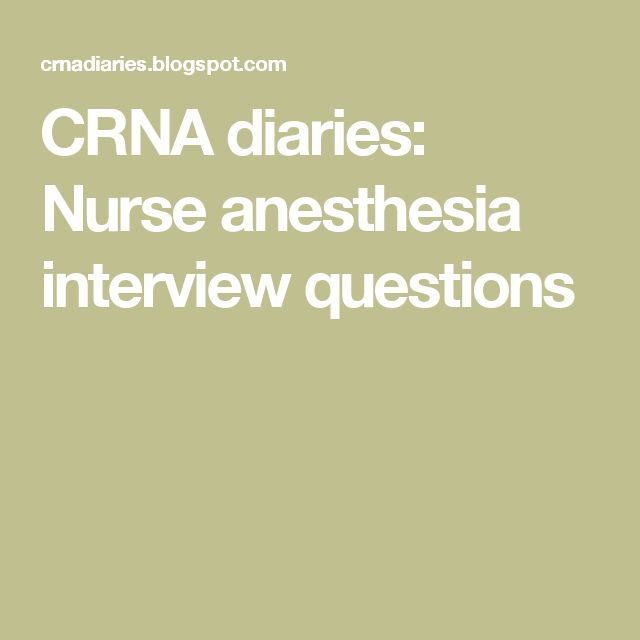 CRNA diaries: Nurse anesthesia interview questions