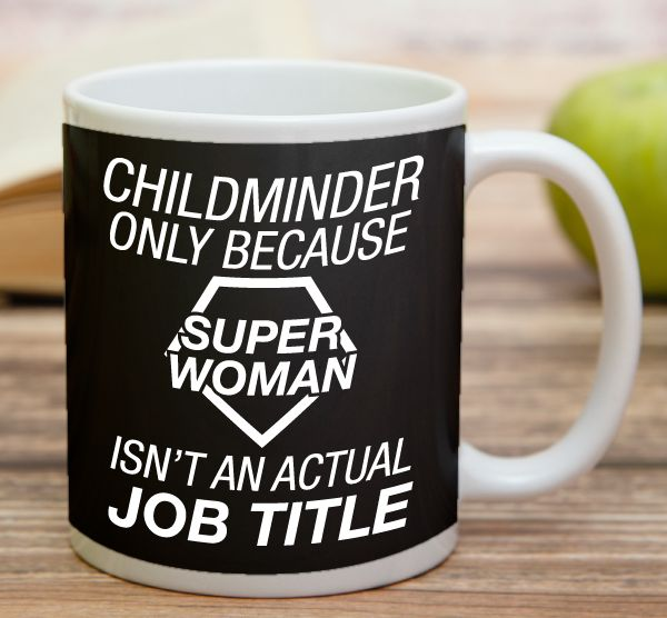 """Childminder Only Because Super Woman Isn't An Actual Job Title""  High quality 11 oz ceramic mugs, microwave and dishwasher safe.  Delivery. All mugs are custom printed within 2-3 working days and delivered within 3-5 working days. Express delivery costs $4.95 for the first item or if buying 2 or more items delivery is FREE!"