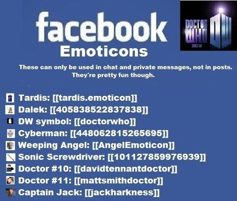 For future reference. You're welcome.  - They actually work!  Doctor Who Facebook Emoticons
