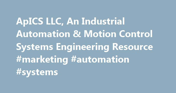 ApICS LLC, An Industrial Automation & Motion Control Systems Engineering Resource #marketing #automation #systems http://guyana.nef2.com/apics-llc-an-industrial-automation-motion-control-systems-engineering-resource-marketing-automation-systems/  # ApICS is composed of experienced industrial automation controls systems consultant experts who use analytical skills and application knowledge to solve difficult motion and control system application problems in a wide spectrum of systems…