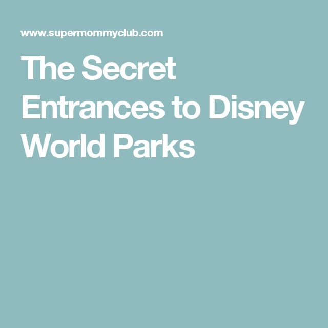 The Secret Entrances to Disney World Parks