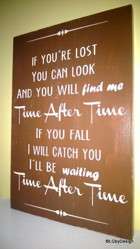 "Rustic ""Time After Time"" Sign...Here is a sample of a rustic looking sign with the ""Time After Time"" lyrics written on it. This would make for a great house warming gift!"