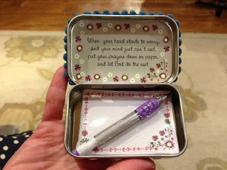 """DIY Prayer Box (decorated Altoid tin): Inside lid: """"When your head starts to worry, and your mind just can't rest, put your prayers down on paper, and let God do the rest."""" This would be a good 'comfort' gift."""