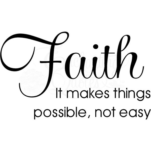 Faith Makes Things Possible ❤ liked on Polyvore featuring words, text, quotes, fillers, backgrounds, phrase and saying
