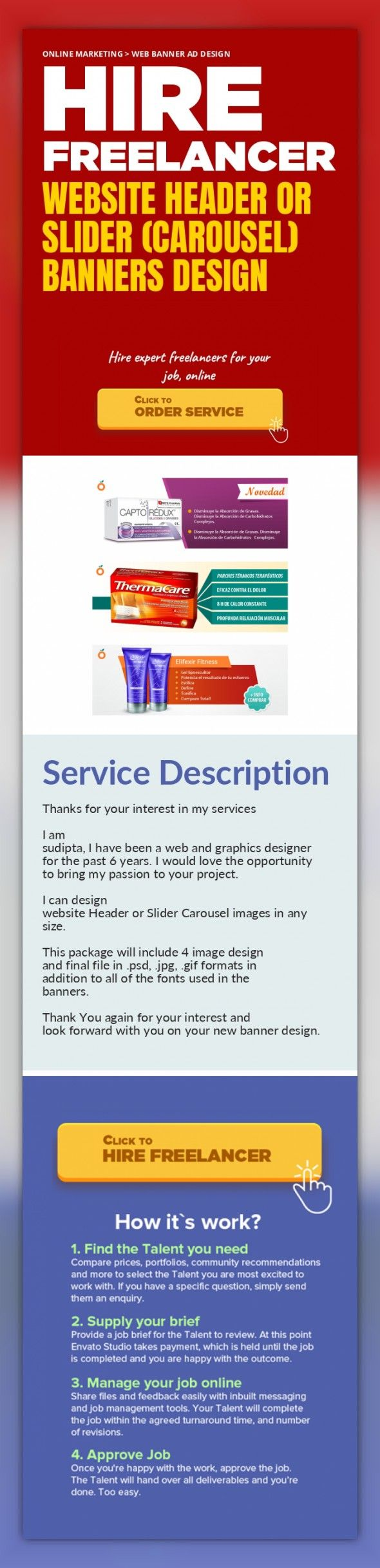 Website Header or Slider (Carousel) Banners Design Online Marketing, Web Banner Ad Design   Thanks for your interest in my services    I am sudipta, I have been a web and graphics designer for the past 6 years. I would love the opportunity to bring my passion to your project.    I can design website Header or Slider Carousel images in any size.    This package will include 4 image design and final...