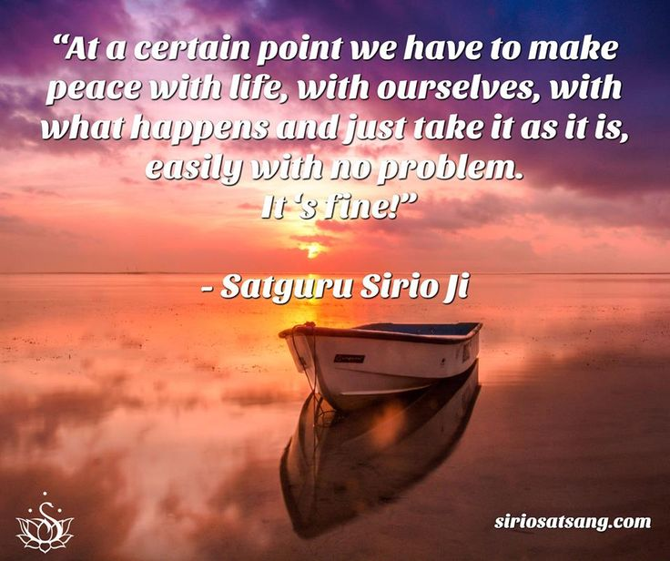 """At a certain point we have to make peace with life, with ourselves, with what happens and just take it as it is, easily with no problem. It's fine"" 