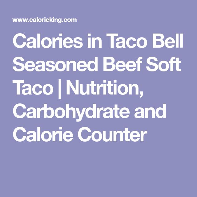 Calories in Taco Bell Seasoned Beef Soft Taco | Nutrition, Carbohydrate and Calorie Counter