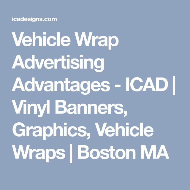 Vehicle Wrap Advertising Advantages - ICAD | Vinyl Banners, Graphics, Vehicle Wraps | Boston MA