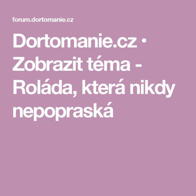 Dortomanie.cz • Zobrazit téma - Roláda, která nikdy nepopraská