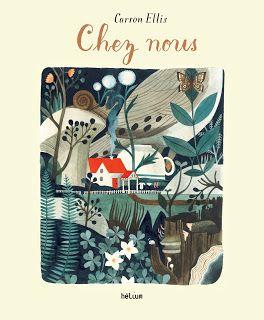 CHEZ NOUS - Carson Ellis, éditions hélium 2015 / l'habitat