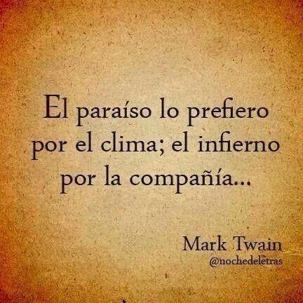El paraíso lo prefiero por el clima; el infierno por la compañía.