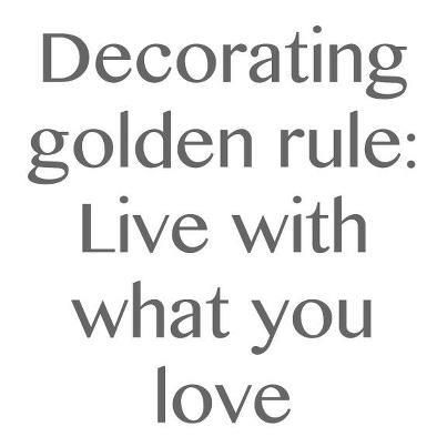 Yes...live with what you love!