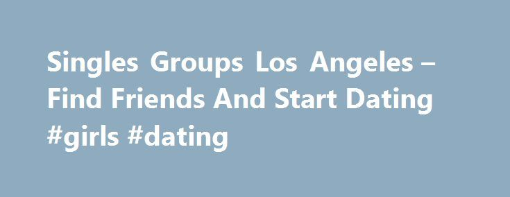 Singles Groups Los Angeles – Find Friends And Start Dating #girls #dating http://dating.remmont.com/singles-groups-los-angeles-find-friends-and-start-dating-girls-dating/  #singles groups # There are thousands of Dutch online dating services that offer singles to find free Dutch singles. This information is generally presented in the form of various articles on a multitude of topics.�You can learn how to choose … Continue reading →
