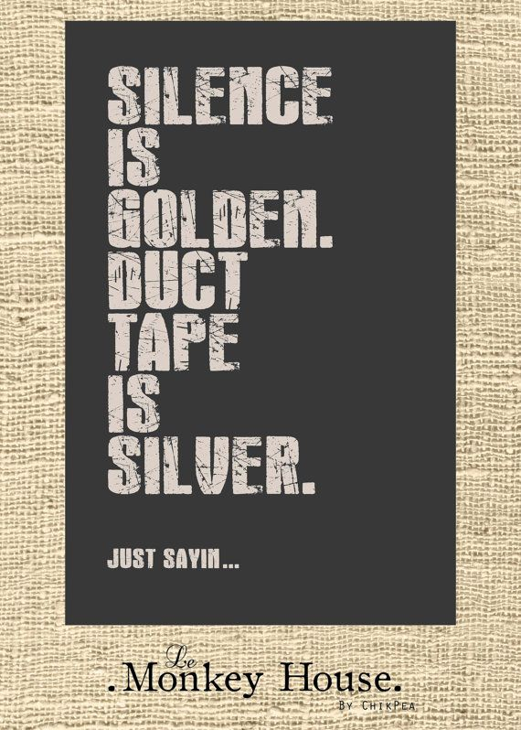 Silence is Golden. Duct Tape is Silver... Just Sayin' Poster.