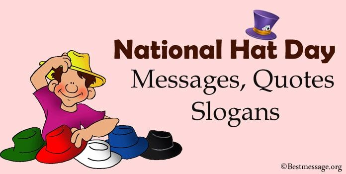 National Hat Day Messages Hat Quotes Sayings And Slogans Hat Quotes Hat Day Sayings