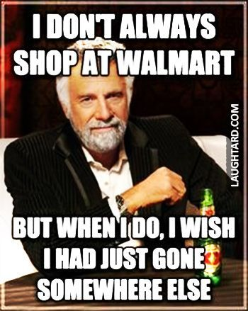 awesome I don't always shop at Walmart by http://dezdemon-humor-addiction.xyz/walmart-humor/i-dont-always-shop-at-walmart/