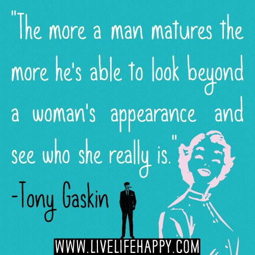 "Wise Quotes About Relationships: ""The More A Man Matures The More He's Able To Look Beyond"
