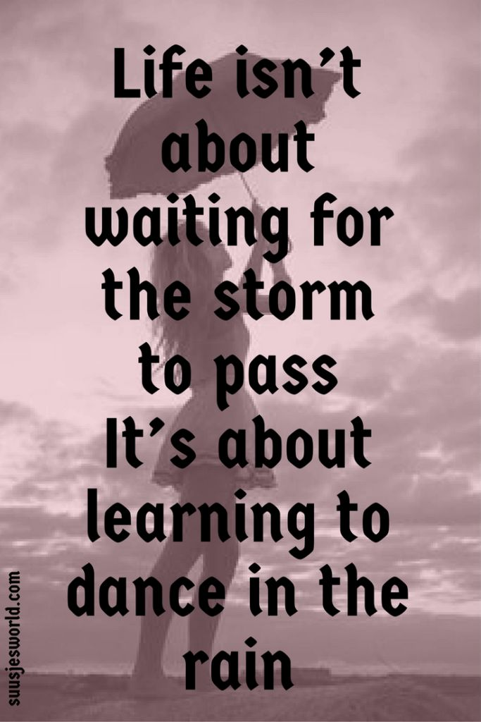 Life isn't about waiting for the storm to pass. It's about learning to dance in the rain. Quotes, pinterest, nederland, suusjesworld, life quotes